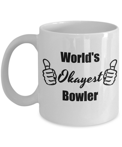 Worlds Okayest Bowler - Funny Coffee Mug For Coworker Friends, 11 Oz Cup, Cool Gifts For Father's Day, Birthday, Christmas
