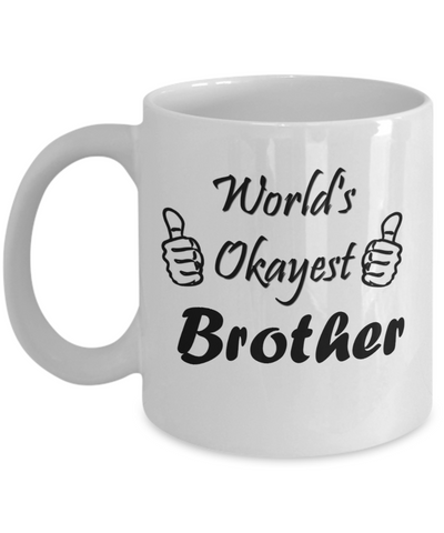 Novelty Coffee Mug The Okayest Brother 11oz Cup Best Funny Gifts Under 20