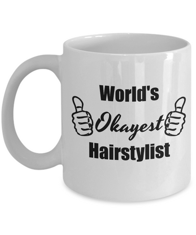 Worlds Okayest Hairstylist Funny Coffee Mug - 11 Oz Cup, Cool Birthday Christmas Gifts For Him or Her