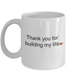 Thank You For Building My Life Mug - Novelty Gift For Mentor Coach Mom Dad Teacher, 11 Oz Coffee Cup