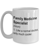 Family Medicine Specialist Mug - Like a Normal Doctor Only Much Cooler, Thank you Appreciation Idea, 15 Oz Coffee Cup
