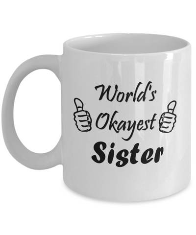 Novelty Coffee Mugs The Okayest Sister 11oz Cup Best Funny Gifts Under 20