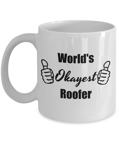 Worlds Okayest Roofer Funny Coffee Mug - 11 Oz Tea Cup, Cool Gifts For Father's Day, Birthday, Christmas
