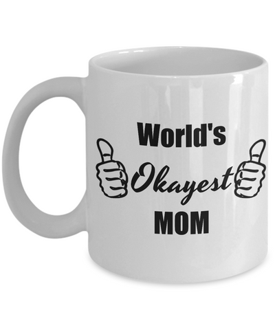 Worlds Okayest Mom Funny Mug - Cool Gifts For Mother's Day Birthday Christams, 11 Oz Tea Cup