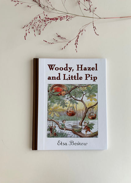 Woody, Hazel and Little Pip (Hardcover) by Elsa Beskow