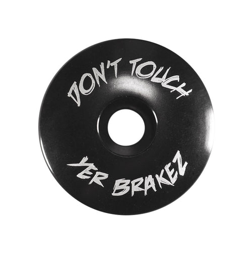 Don't Touch Yer Brakez Top Cap