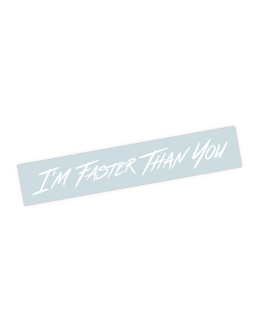 "I'm Faster Than You Sticker (8"")"