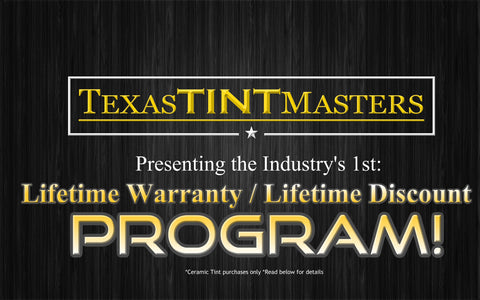 Ceramic Tint comes with a Lifetime Warranty with Texas Tint Masters in Houston, TX.
