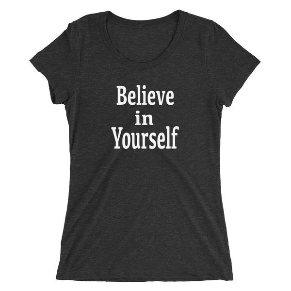 Believe in Yourself ladies tee - PATYL - Pay Attention To Your Life