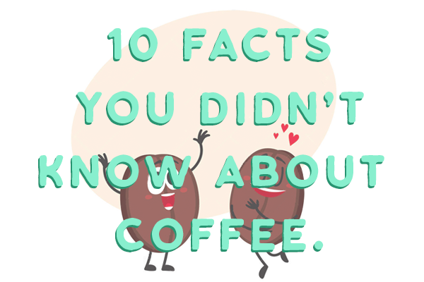 10 Facts About Coffee.