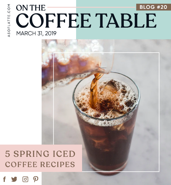 5 Spring Iced Coffee Recipes