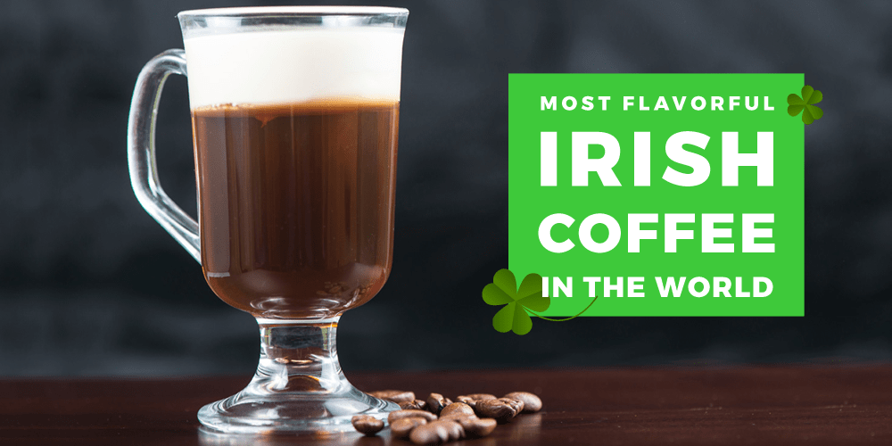Most Flavorful Irish Coffee In The World