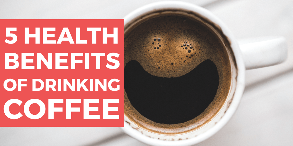5 health benefits of drinking coffee