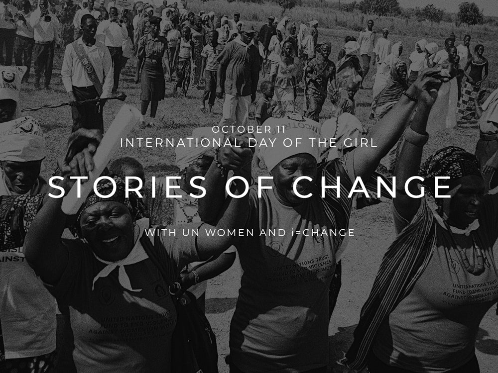 MLM LABEL INTERNATIONAL DAY OF THE GIRL UN WOMEN STORIES OF CHANGE