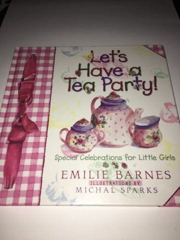 Let's Have a Tea Party!: Special Celebrations for Little Girls By Emilie Barnes