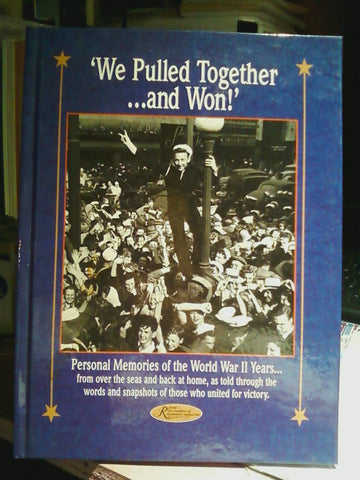 We Pulled Together and Won : Personal Memories of the World War II Years...