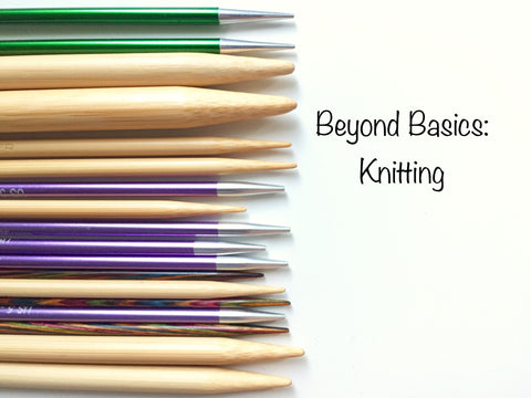 CLASS: BEYOND BASICS -- KNITTING