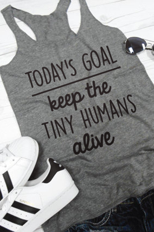 """Today's Goal Keep the Tiny Humans Alive"" Tank"