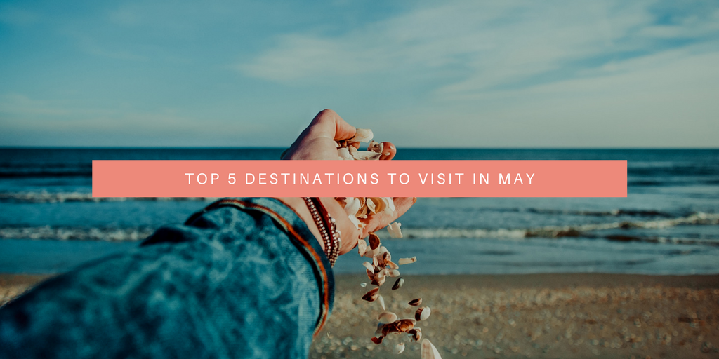Top five destinations to visit in May