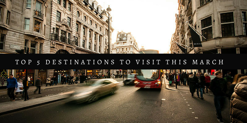 Top 5 Destinations to Visit This March