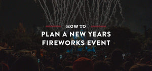 How to Plan A NYE Fireworks Show