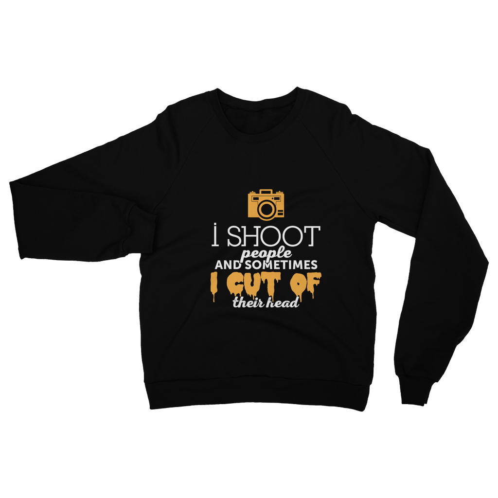 I Shoot People And Sometimes I Cut Of Their Head Sweatshirt