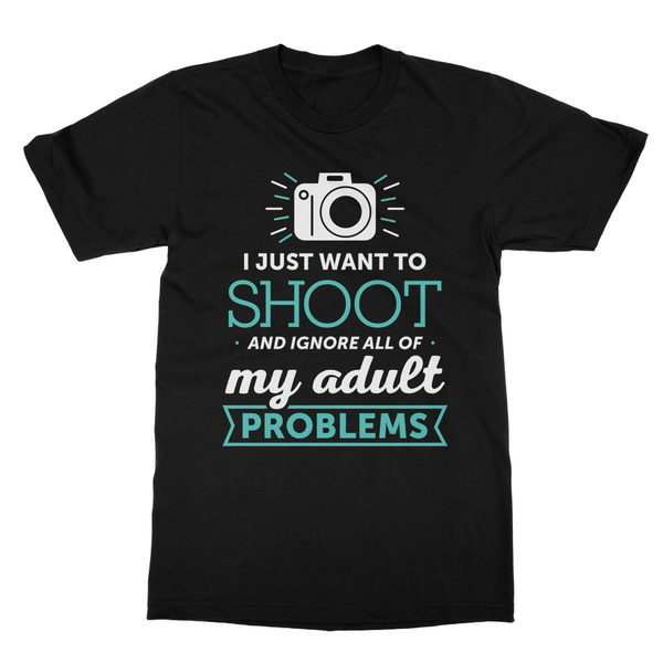 I Just Want To Shoot And Ignore All Of My Adult Problems T-Shirt