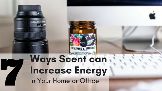 7 Ways Scent can Increase Energy in Your Home or Office