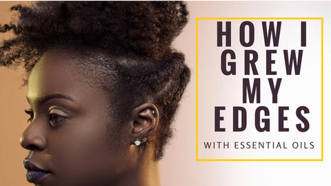 HOW I GREW MY EDGES WITH ESSENTIAL OILS