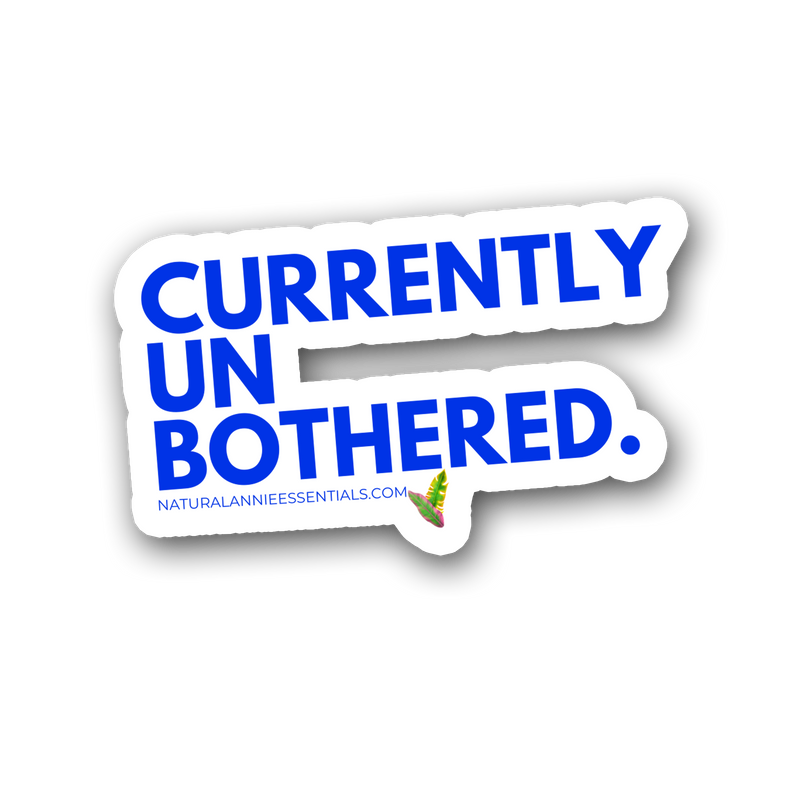 CURRENTLY UNBOTHERED Sticker