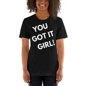 black You Got It Girl! Short-Sleeve Unisex T-Shirt
