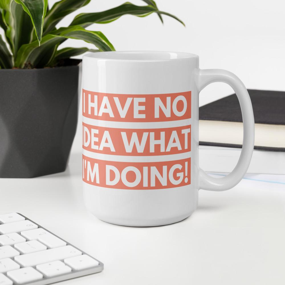 I have no Idea what i'm doing white Ceramic Mug