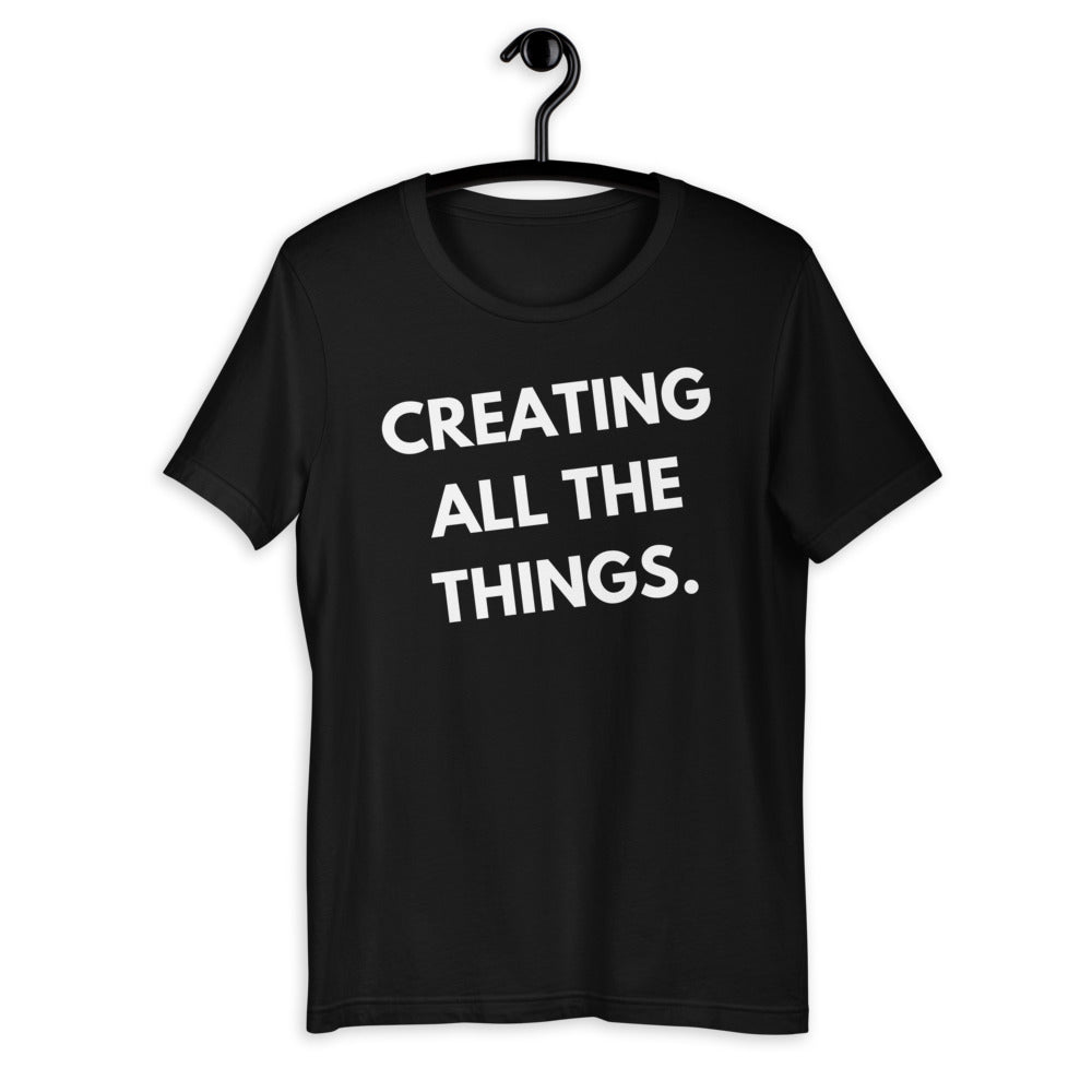 black CREATING ALL THE THINGS  - Short-Sleeve Unisex T-Shirt for crafters and entrepreneur