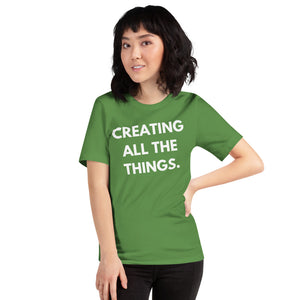 green CREATING ALL THE THINGS - Short-Sleeve Unisex T-Shirt