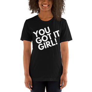 You Got It Girl! Short-Sleeve Unisex T-Shirt