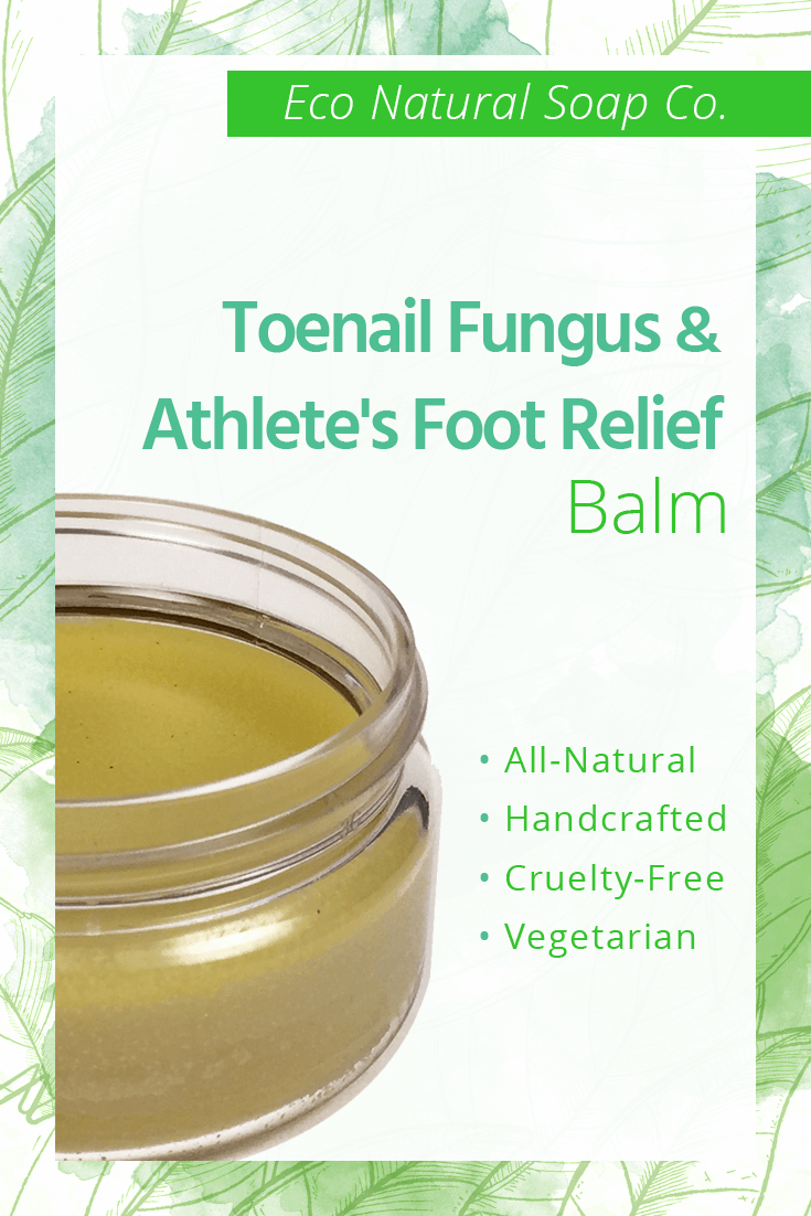 Pinterest graphic for Eco Natural Soap Co.'s Toenail Fungus and Athlete's Foot Relief Balm.