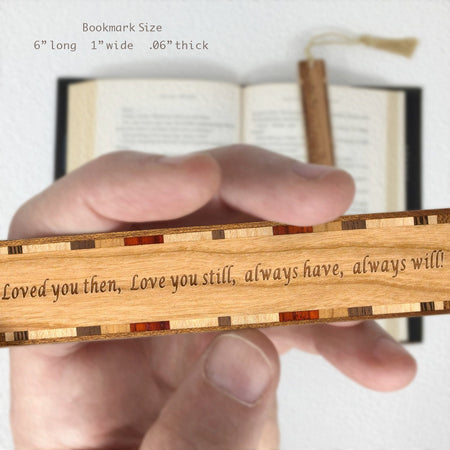 Loved You Then Love You Still Always Have Always Will - Engraved Wooden Bookmark with Tassel