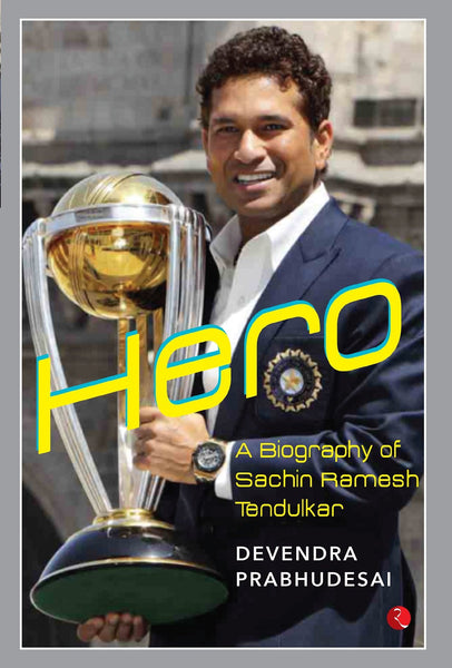 Hero: A Biography of Sachin Ramesh Tendulkar