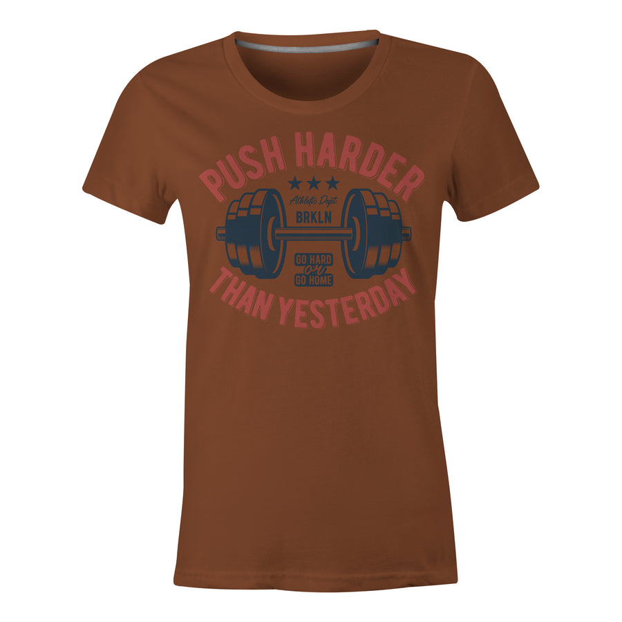Push Harder Than Yesterday - Ladies T-Shirt