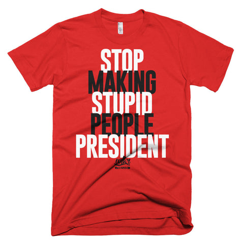 Stop Making Stupid People President - Unisex Crew Neck T-Shirt
