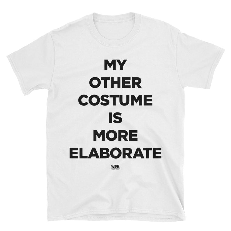 My Other Costume Is More Elaborate | Funny Halloween Shirts