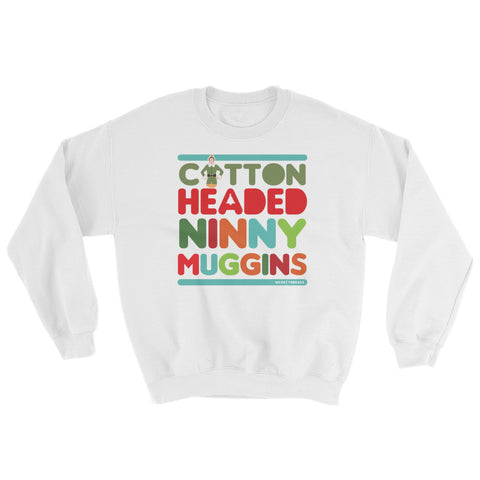 cotton headed ninny muggins sweat shirt