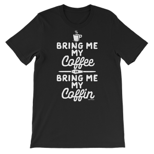 Coffee Or Coffin | Unisex Funny Coffee T-Shirt