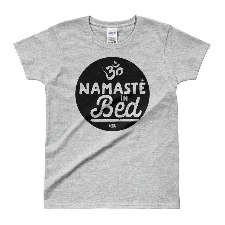 Namaste In Bed | Funny Ladies' T-shirt