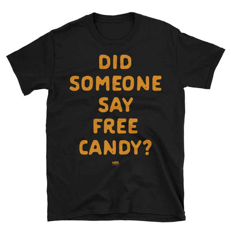 Did Someone Say Free Candy? | Unisex Funny Halloween Shirt