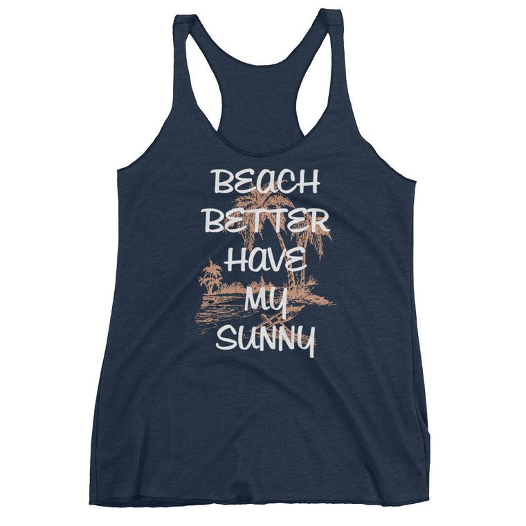 Beach Better Have My Sunny - Women's Tri-Blend Racerback Tank