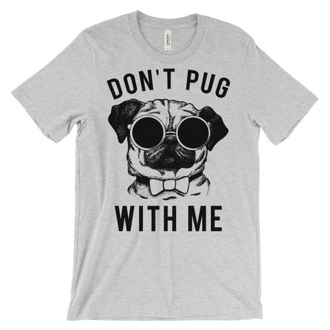 Don't Pug With Me - Funny Men's T-Shirt