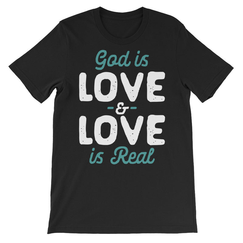 God Is Love & Love Is Real - Unisex Graphic Tee