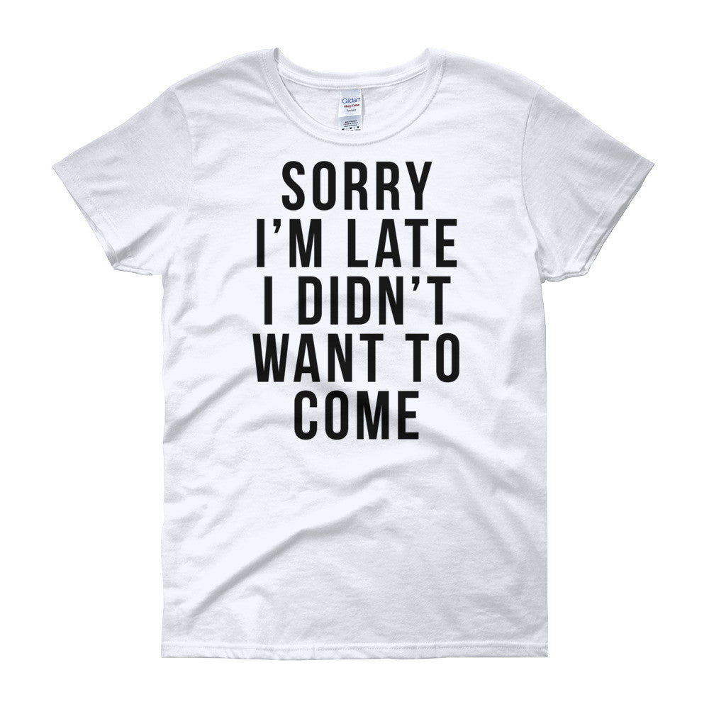Sorry I'm Late Shirt