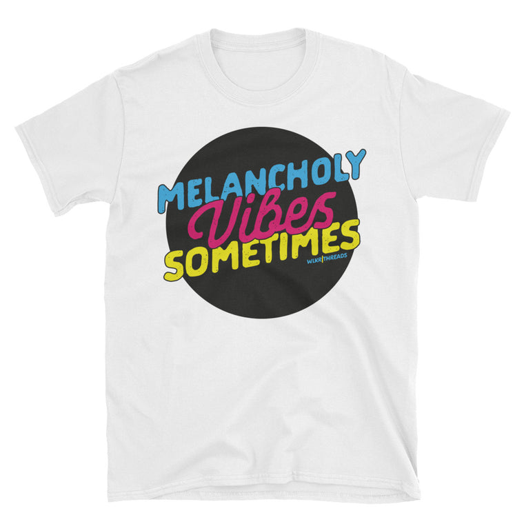 Melancholy Vibes Sometimes | Funny Unisex T-Shirt